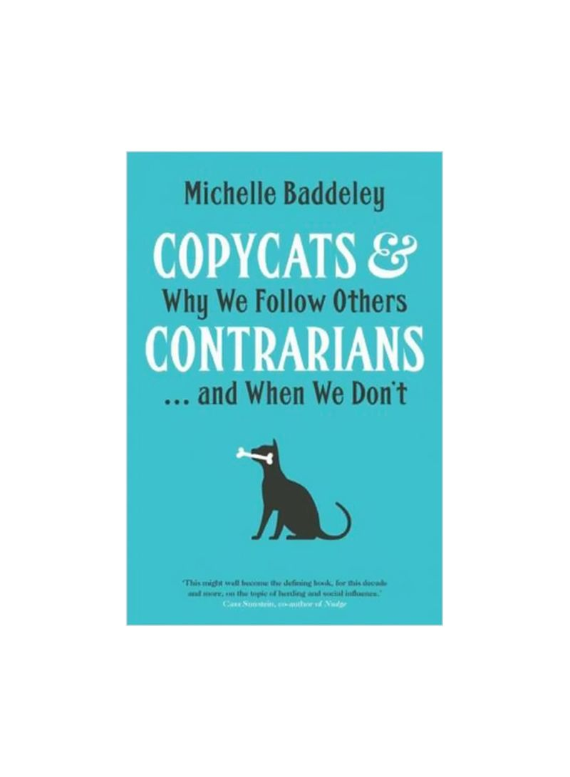 Copycats And Contrarians : Why We Follow Others And When We Don't Hardcover