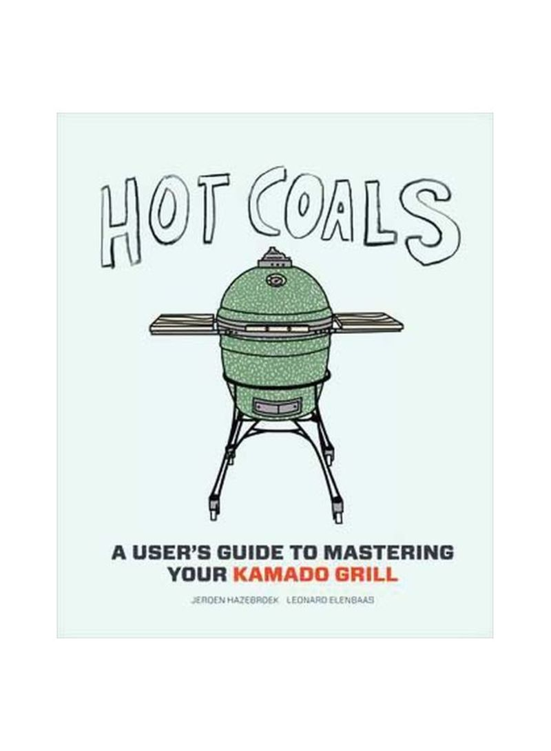 Hot Coals: Recipes For Big Green Eggs And Other Kamado Grills Hardcover