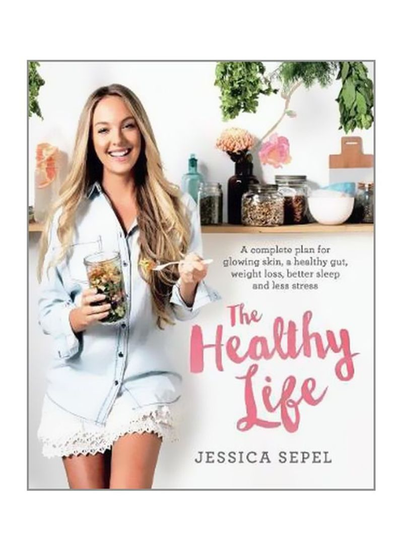 A Complete Plan For Glowing Skin, A Healthy Gut, Weight Loss, Better Sleep And Less Stress Paperback
