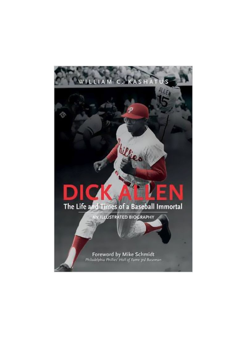 Dick Allen: The Life And Times Of A Baseball Immortal: An Illustrated Biography Hardcover
