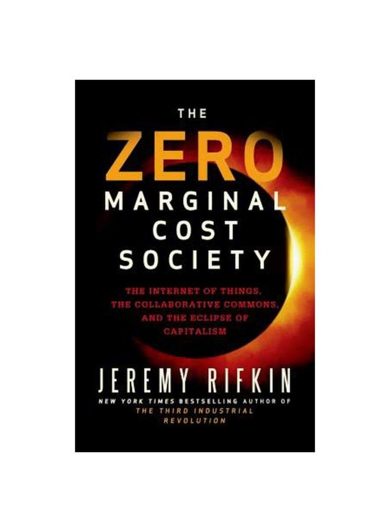 The Zero Marginal Cost Society: The Internet of Things, The Collaborative Commons, And The Eclipse of Capitalism Hardcover