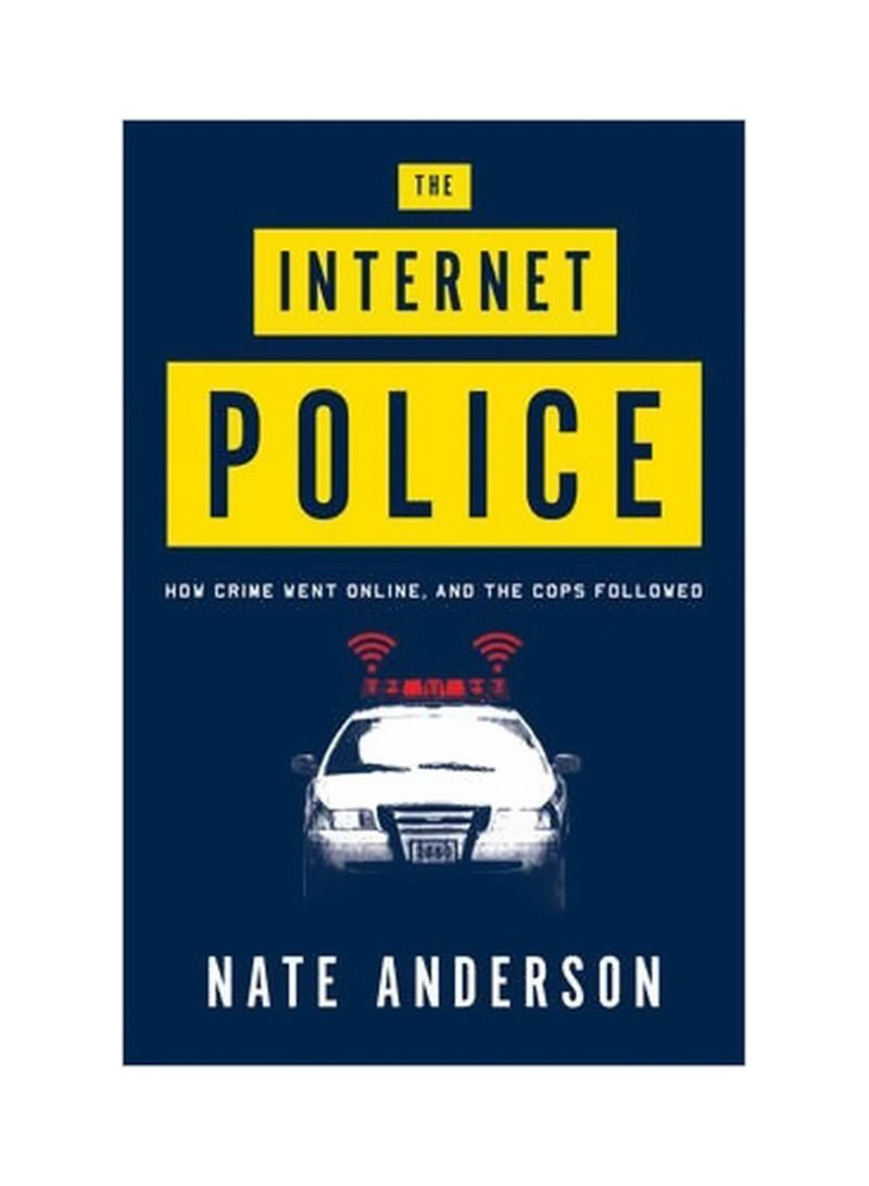 The Internet Police: How Crime Went Online, And The Cops Followed Hardcover