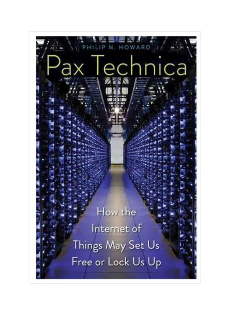 Pax Technica: How The Internet Of Things May Set Us Free Or Lock Us Up Hardcover
