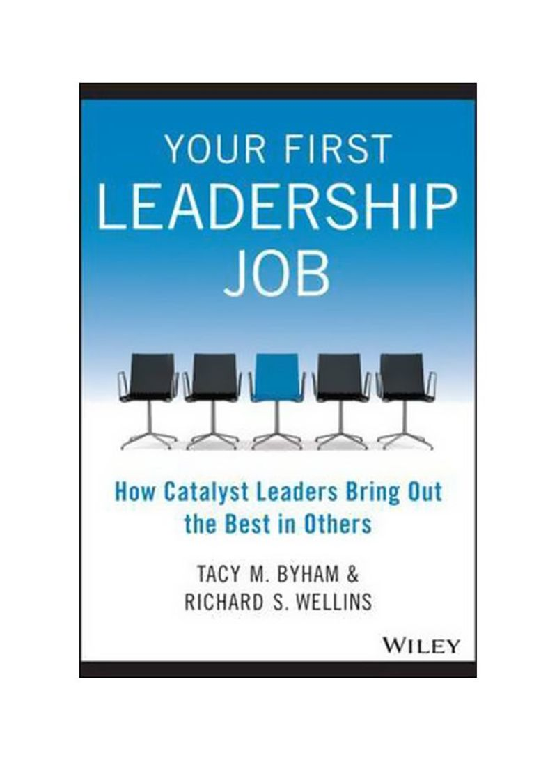 Your First Leadership Job: How Catalyst Leaders Bring Out The Best In Others Paperback