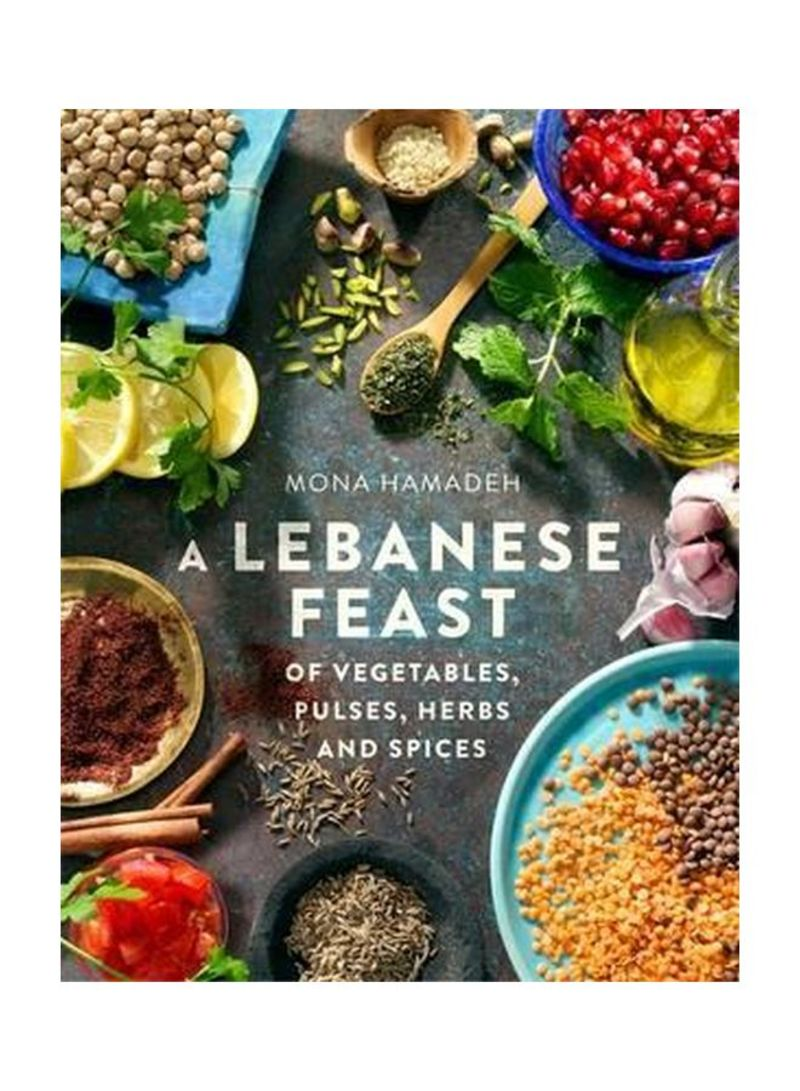 A Lebanese Feast Of Vegetables, Pulses, Herbs And Spices Paperback