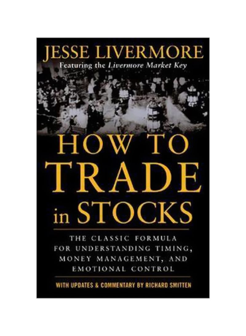 How To Trade in Stocks: The Classic Formula For understanding Timing, Money Management, And Emotional Control Paperback