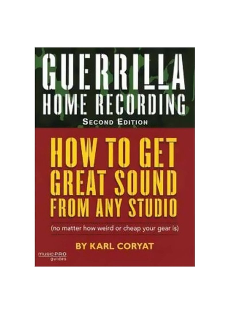 Guerrilla Home Recording: How To Get Great Sound From Any Studio (no Matter How Weird Or Cheap Your Gear Is) Paperback 2