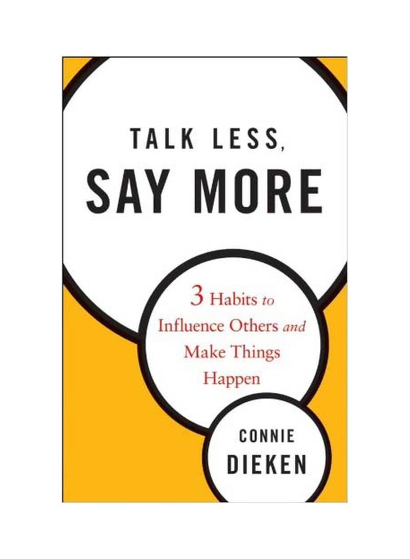 Talk Less, Say More: 3 Habits To Influence Others And Make Things Happen Hardcover