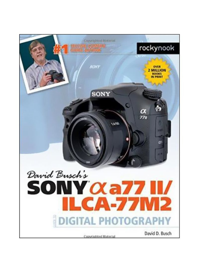 David Busch's Sony Alpha A77 Ii/ilca-77m2 Guide To Digital Photography Paperback