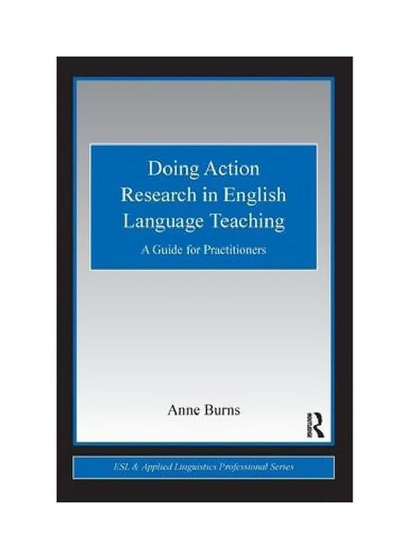 Doing Action Research In English Language Teaching: A Guide For Practitioners Paperback
