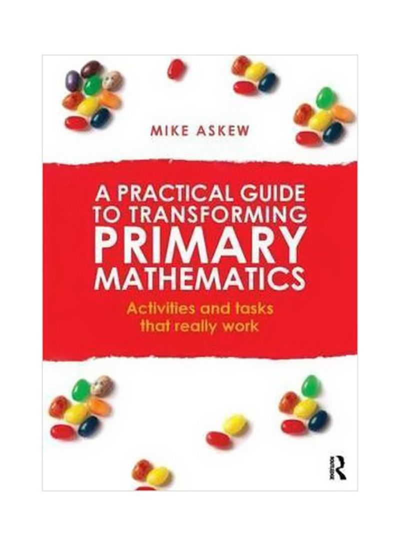 A Practical Guide To Transforming Primary Mathematics: Activities And Tasks That Really Work Paperback