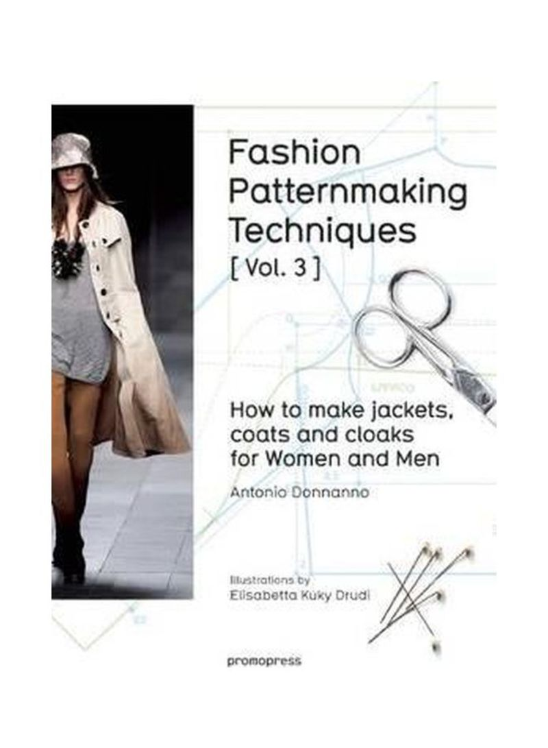 Fashion Patternmaking Techniques: How To Make Jackets, Coats And Cloaks For Women And Men Volume 3 Paperback