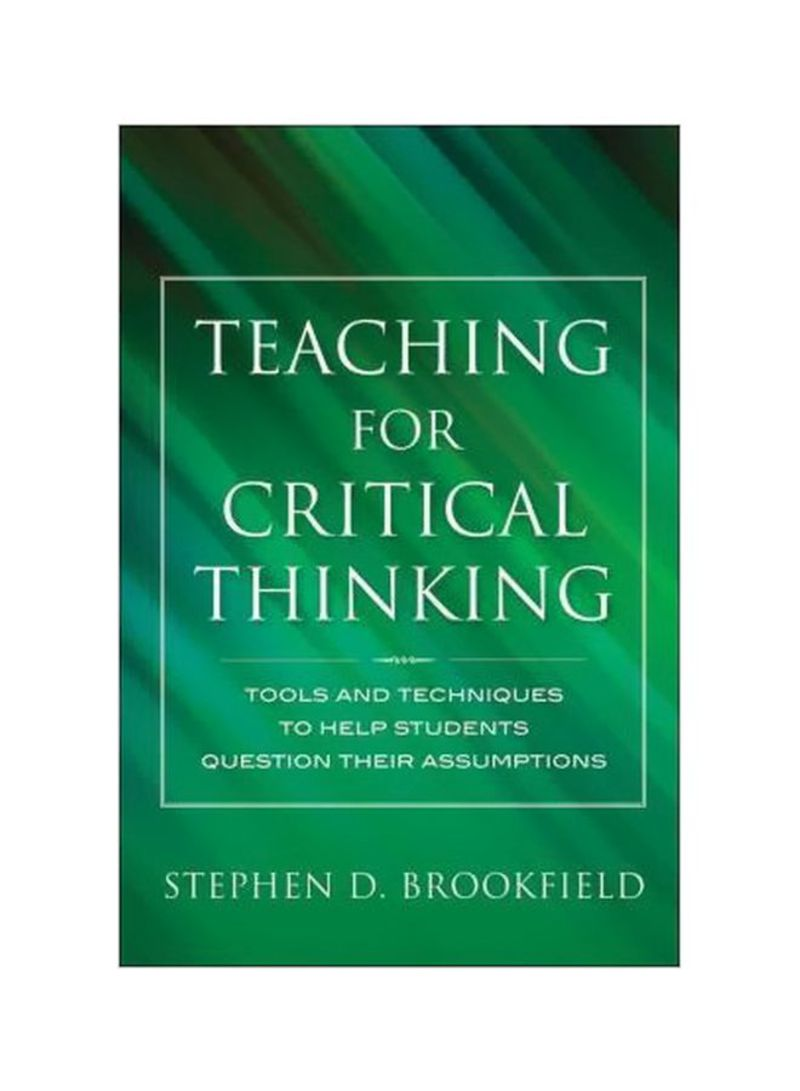 Teaching For Critical Thinking: Tools And Techniques To Help Students Question Their Assumptions Hardcover