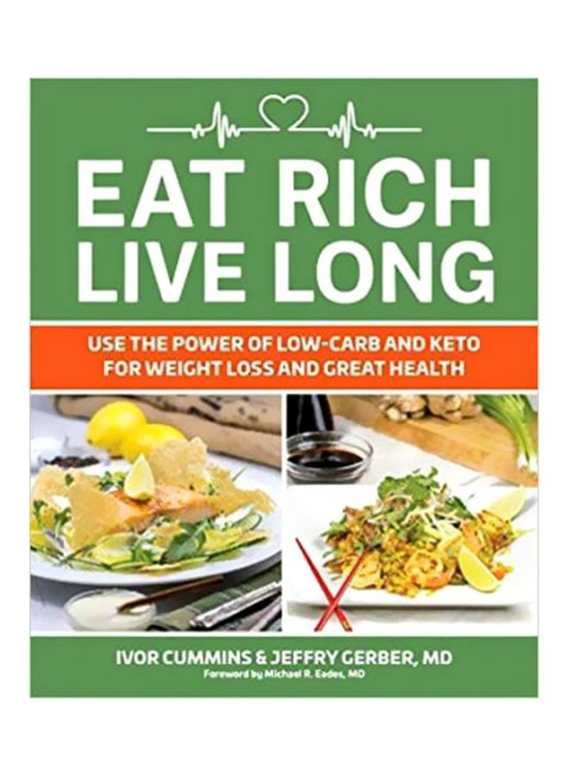 Eat Rich, Live Long: Use The Power Of Low Carb And Keto For Weight Loss And Great Health Paperback
