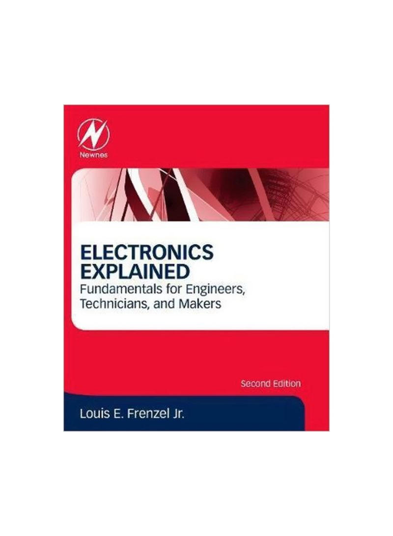 Electronics Explained: Fundamentals For Engineers, Technicians, And Makers Paperback 2