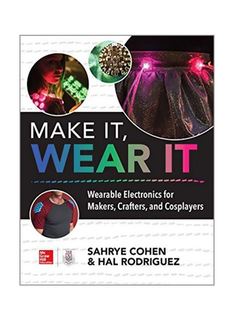 Make It, Wear It: Wearable Electronics For Makers, Crafters, And Cosplayers Paperback