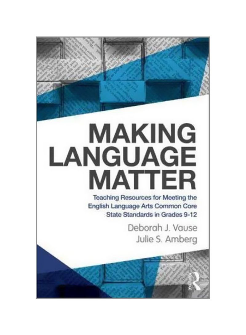 Making Language Matter: Teaching Resources For Meeting The English Language Arts Common Core State Standards In Grades 9-12 Paperback