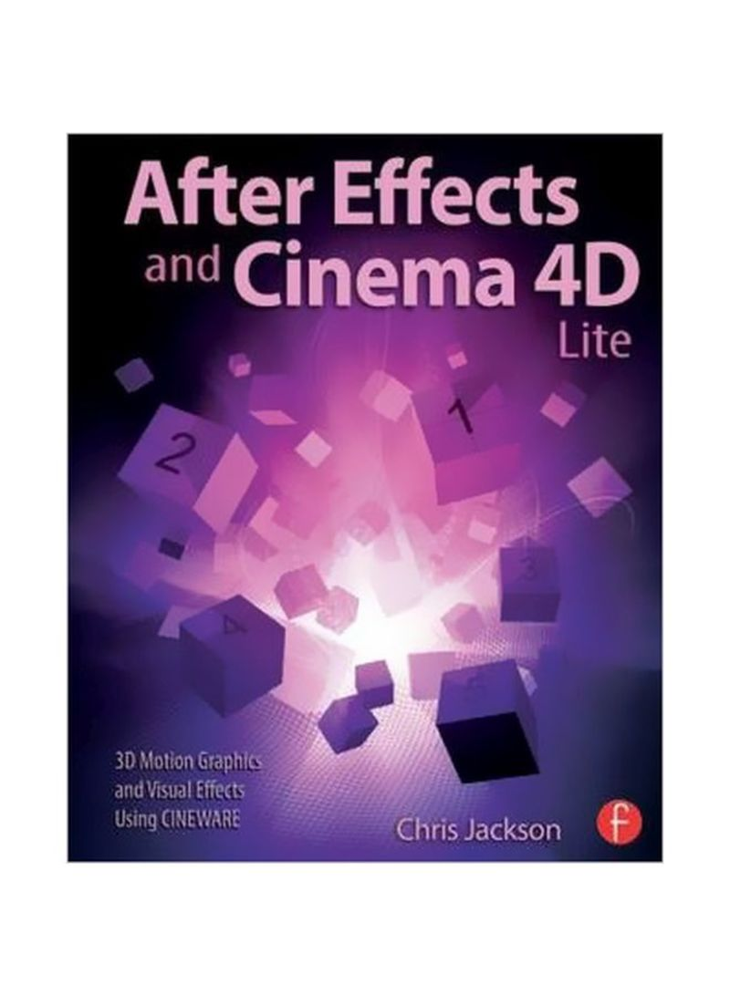 After Effects And Cinema 4d Lite: 3d Motion Graphics And Visual Effects Using Cineware Paperback