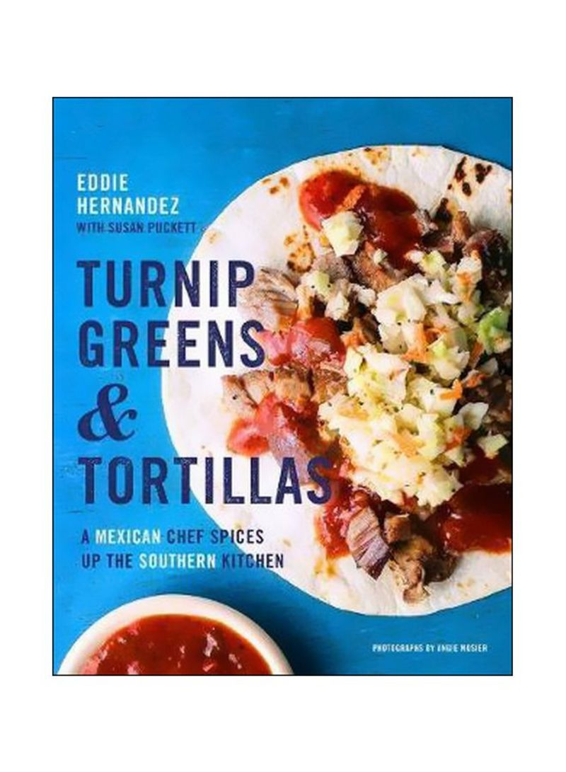 Turnip Greens And Tortillas : A Mexican Chef Spices Up The Southern Kitchen Hardcover