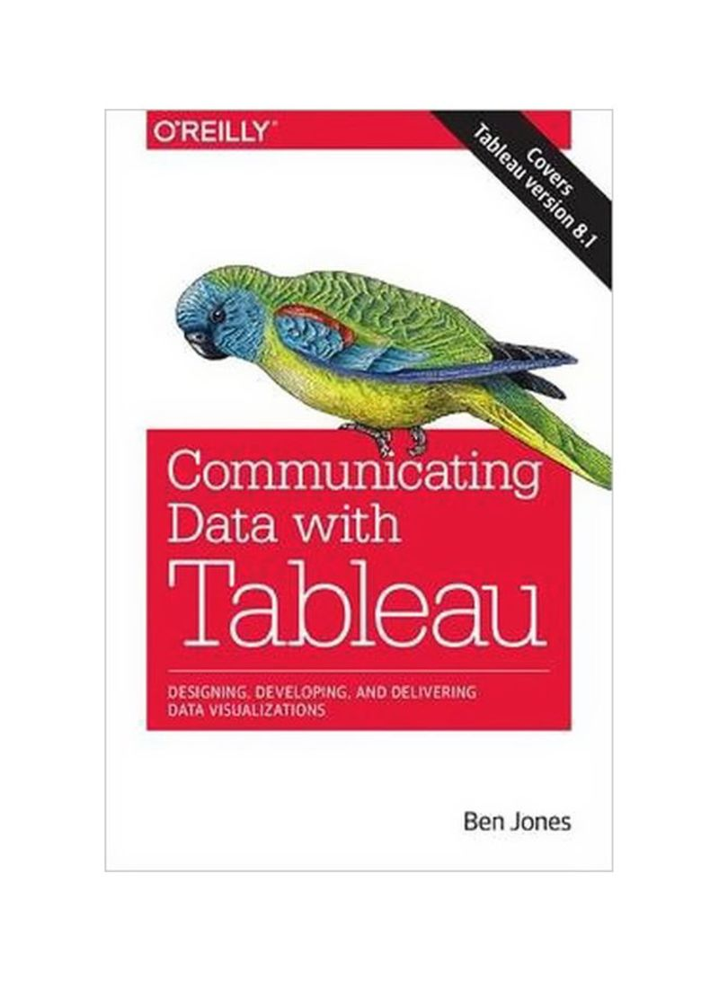 Communicating Data With Tableau: Designing, Developing And Developing Data Visualizations Paperback