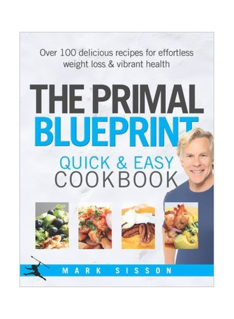 The Primal Blueprint Quick And Easy Cookbook: Over 100 delicious Recipes For Effortless Weight Loss And Vibrant Health Hardcover
