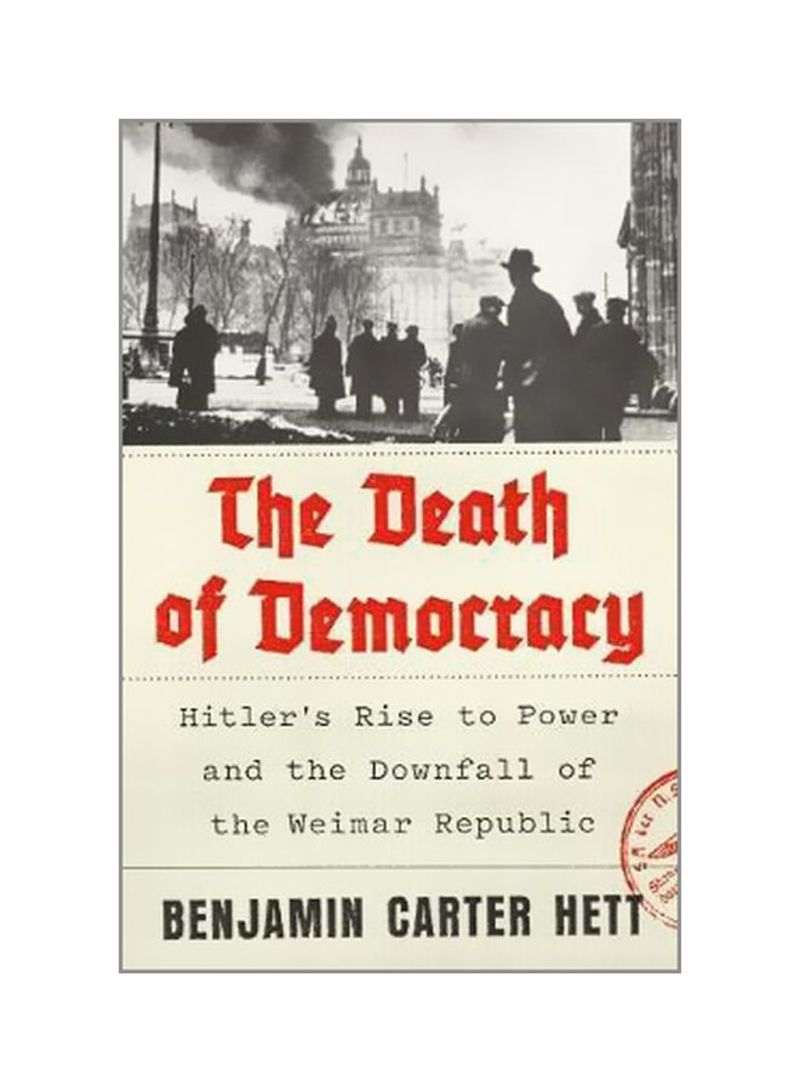 The Death Of Democracy: Hitler's Rise To Power And The Downfall Of The Weimar Republic Hardcover