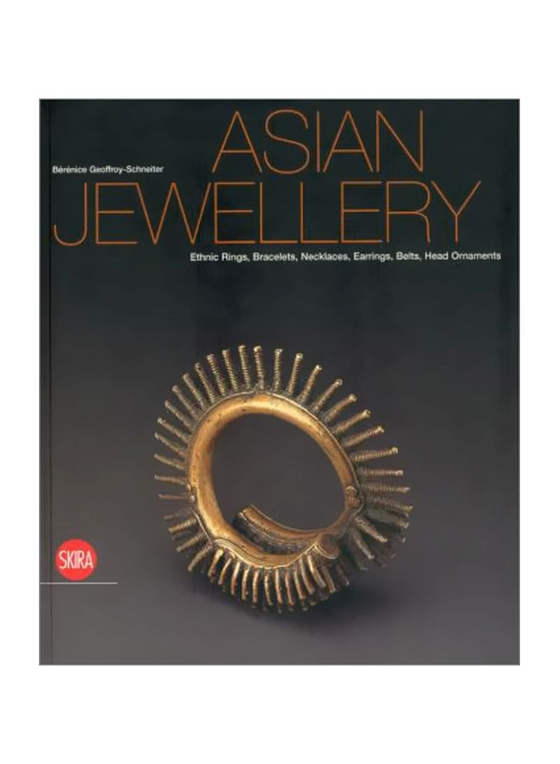 Asian Jewellery: Ethnic Rings, Bracelets, Necklaces, Earrings, Belts, Head Ornaments Hardcover