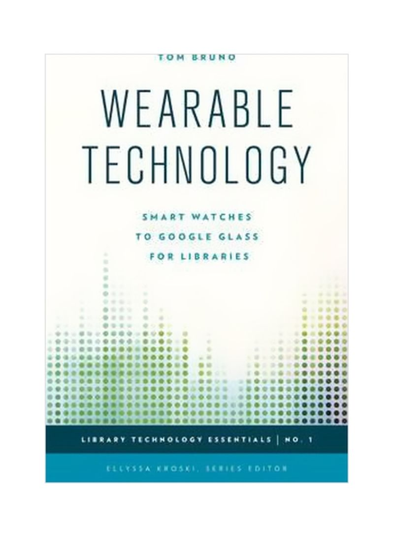 Wearable Technology: Smart Watches To Google Glass For Libraries Paperback