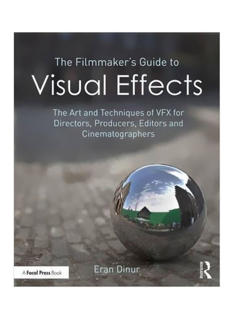 The Filmmaker's Guide To Visual Effects: The Art And Techniques Of VFX For Directors, Producers, Editors And Cinematographers Paperback