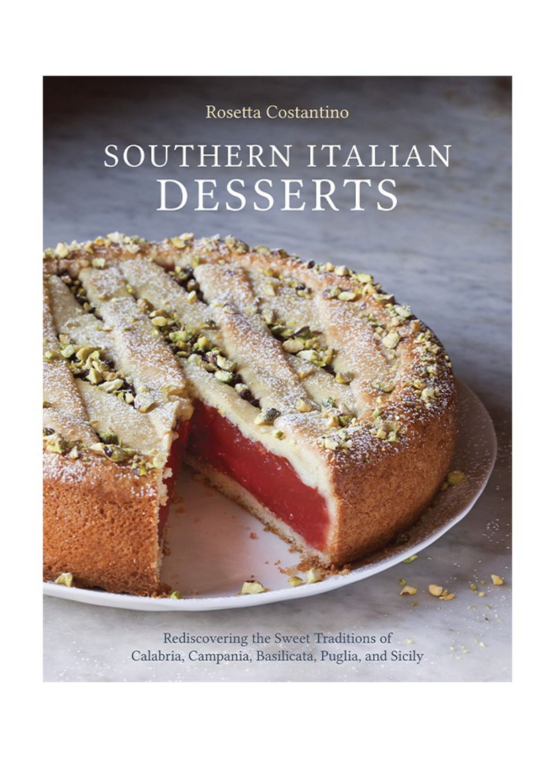 Southern Italian Desserts: Rediscovering the Sweet Traditions of Calabria, Campania, Basilicata, Puglia, and Sicily Hardcover