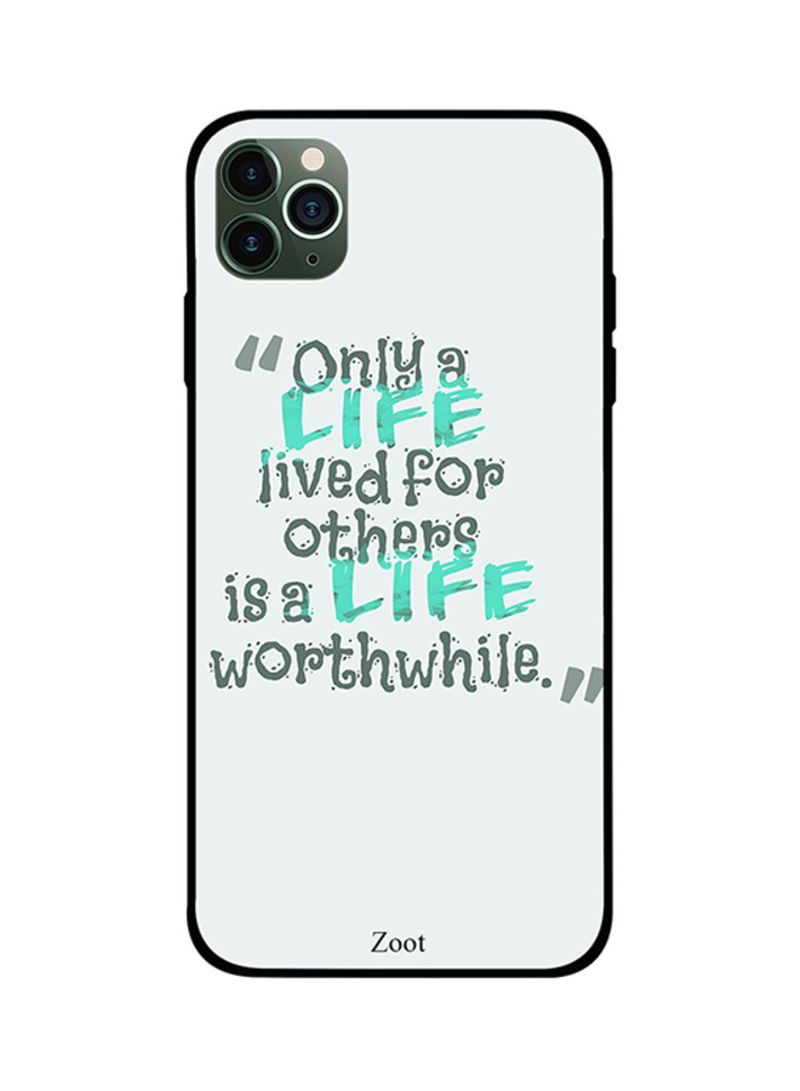 Protective Case Cover For Apple iPhone 11 Pro Max Only Life Lives For Others Is Life Worth While