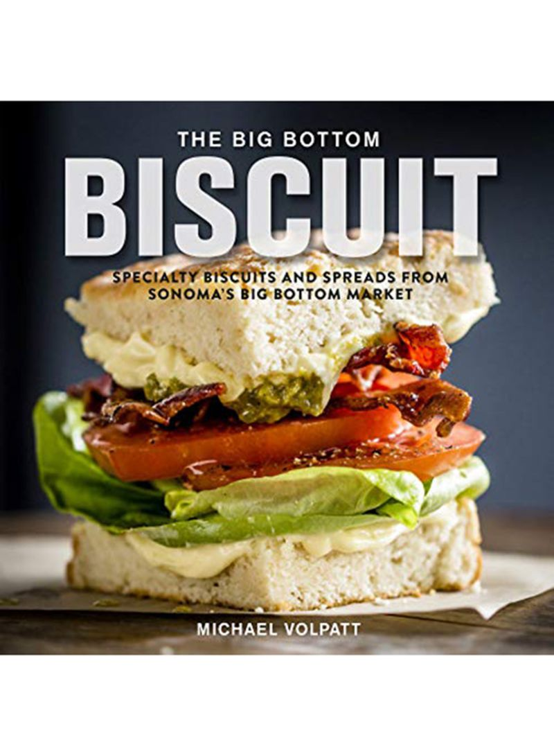 The Big Bottom Biscuit: Specialty Biscuits And Spreads From Sonoma'S Big Bottom Market Hardcover