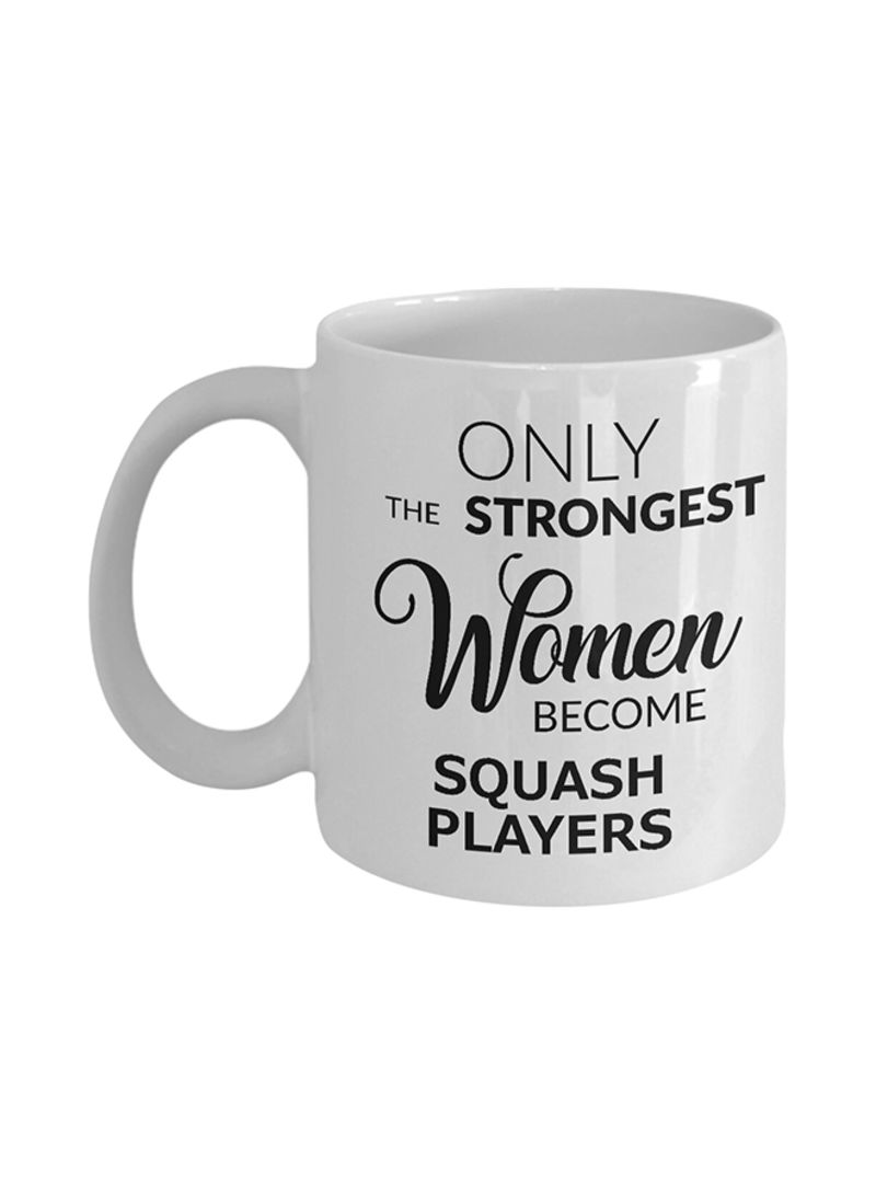 Only the Strongest Women Become Squash Players Coffee Mug White 325 ml
