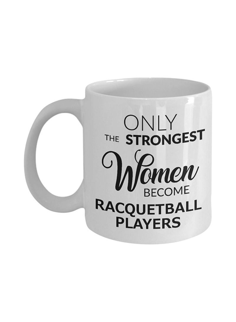 Only the Strongest Women Become Racquetball Players Coffee Mug White 325 ml